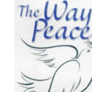 The Way of Peace: Peace Meditations and Prayers from Around the World