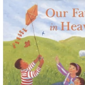 Our Father in Heaven. The Lord's Prayer for Children