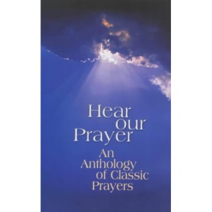 Hear Our Prayer: An Anthology of Classic Prayers: An Anthology of Classical Prayers (Prayer Book)