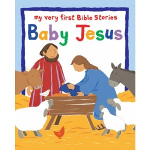 Baby Jesus: My Very First Bible Board Books (My Very First Bible Stories)