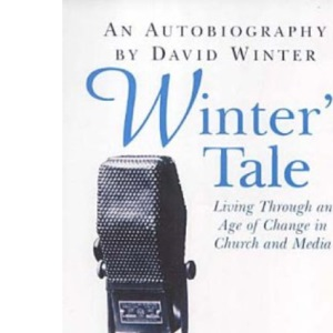 Winter's Tale: An Autobiography Living Through an Age of Change in Church and Media