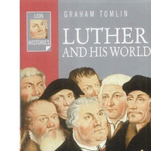 Luther and His World (Lion Histories)