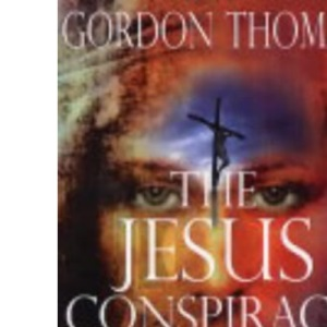 The Jesus Conspiracy: The Life and Crucifiction of Christ