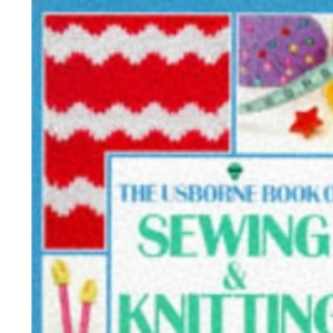 Sewing and Knitting: Making Clothes from Start to Finish (Usborne Practical Guides)