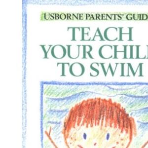 Teach Your Child to Swim (Usborne Parent's Guides)