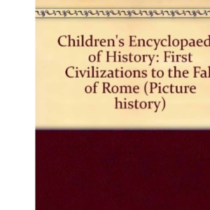 Children's Encyclopaedia of History: First Civilizations to the Fall of Rome (Picture history)