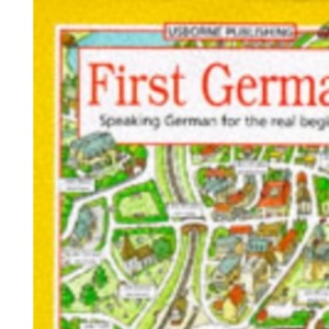 First German: Speaking German for the Real Beginner - Holiday, Home, School (First Languages)