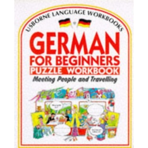 German for Beginners Puzzle Workbook: Meeting People and Travelling (Usborne Language Workbooks S.)