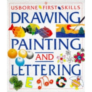 Starting Drawing, Painting and Lettering: Combined Volume (First Skills)
