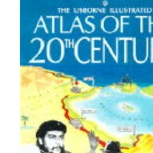 Usborne Illustrated Atlas of the 20th Century (History atlases)