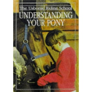 Understanding Your Pony (Usborne Riding School)