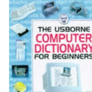 Usborne Computer Dictionary for Beginners (Usborne Computer Guides)