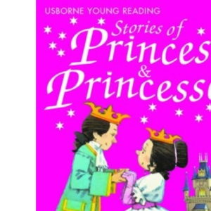 Young Reading: Stories of Princes and Princesses (Usborne Young Reading Series 1)