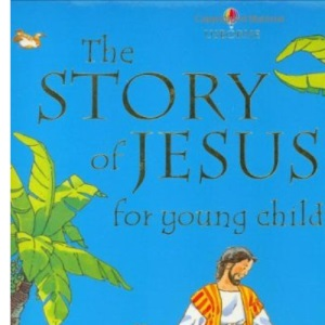 The Story of Jesus for Young Children