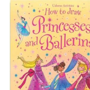 How to Draw Princesses and Ballerinas (Usborne Activities)