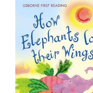 How Elephants Lost Their Wings (Usborne First Reading)