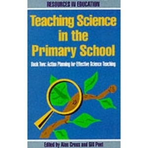 Teaching Science in the Primary School: Action Plans for Effective Science Teaching Bk.2 (Resources in Education) (Resources in Education Series)