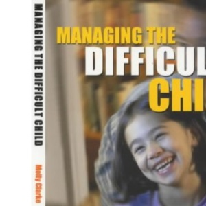 Managing the Difficult Child: A Practical Handbook for Effective Care and Control (Resources in Education) (Resources in Education Series)