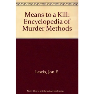 Means to a Kill: Encyclopedia of Murder Methods