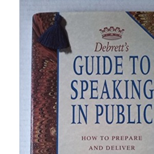 Debrett's Guide to Speaking in Public: How to Prepare and Deliver Speeches and Toasts for All Occasions (Debrett's guides)