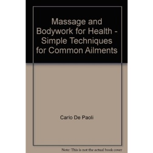 Massage and Bodywork for Health: Simple Techniques for Common Ailments