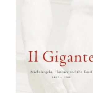 Il Gigante: Michelangelo, Florence and the David, 1492-1504