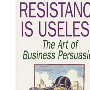 Resistance is Useless: Art of Business Persuasion