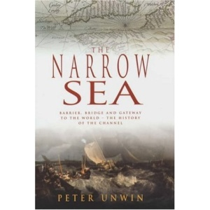 The Narrow Sea: Barrier, Bridge and Gateway to the World - The History of the English Channel