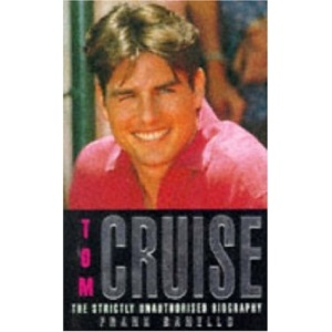 Tom Cruise: The Strictly Unauthorised Biography