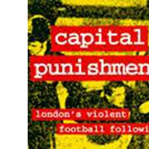 Capital Punishment: London's Violent Football Following