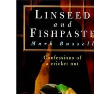 Linseed and Fishpaste: Confessions of a Cricket Nut