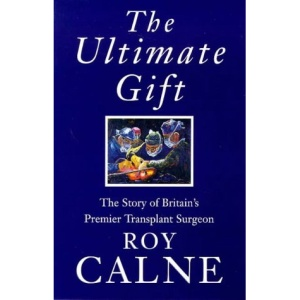 The Ultimate Gift: The Story of Britain's Premier Transplant Surgeon