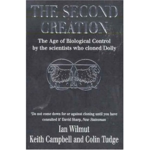 The Second Creation: The Age of Biological Control by the Scientists Who Cloned Dolly