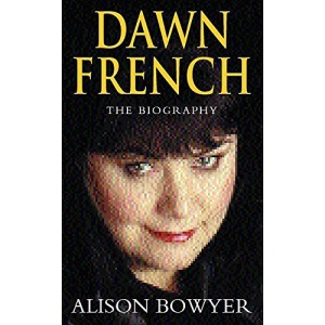 Dawn French: The Biography