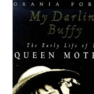 My Darling Buffy: Early Life of the Queen Mother
