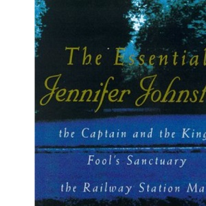 The Essential Jennifer Johnston: Captains and the Kings, Railway Station Man, Fool's Sanctuary