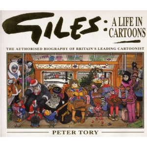 Giles: A Life in Cartoons - The Authorised Biography of Britain's Leading Cartoonist
