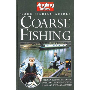 Angling Times Good Fishing Guide: Coarse Fishing: New Authoritative Guide to the Best Fishing Locations in England, Scotland and Wales