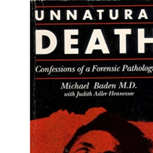 Unnatural Death: The Confessions of a Forensic Pathologist