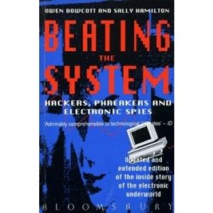 Beating the System: Hackers, Phreakers and Electronic Spies