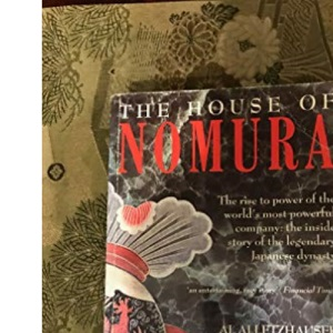 The House of Nomura: The Rise to Power of the World's Most Powerful Company