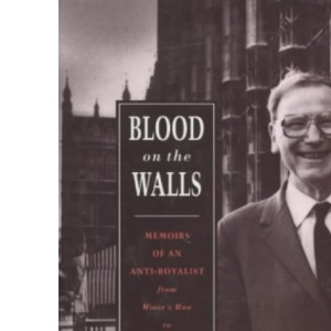 Blood on the Walls: Memoirs of an Anti-Royalist