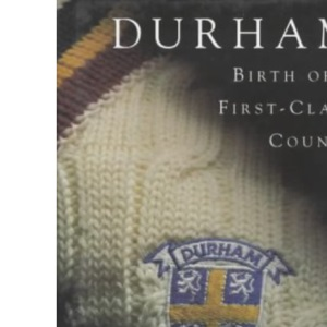 Durham: Birth of a First-class County