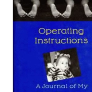 Operating Instructions : A Journal Of My Son's First Year
