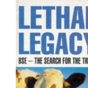 Lethal Legacy: BSE - The Search for the Truth