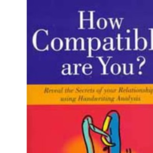 How Compatible are You?: Reveal the Secrets of Your Relationships Using Handwriting Analysis