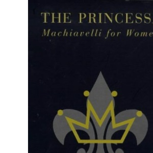 The Princessa: Machiavelli for Women