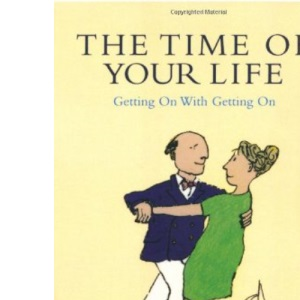 The Time of Your Life: Getting on with Getting on