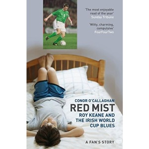 Red Mist: Roy Keane and the Irish World Cup Blues - a Fan's Story