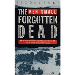 The Forgotten Dead: 60th Anniversary Edition: Why 946 American Servicemen Died Off the Coast of Devon in 1944 - and the Man Who Discovered Their True Story
